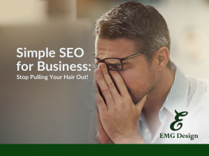 Simple SEO for Business: Stop Pulling Your Hair Out!